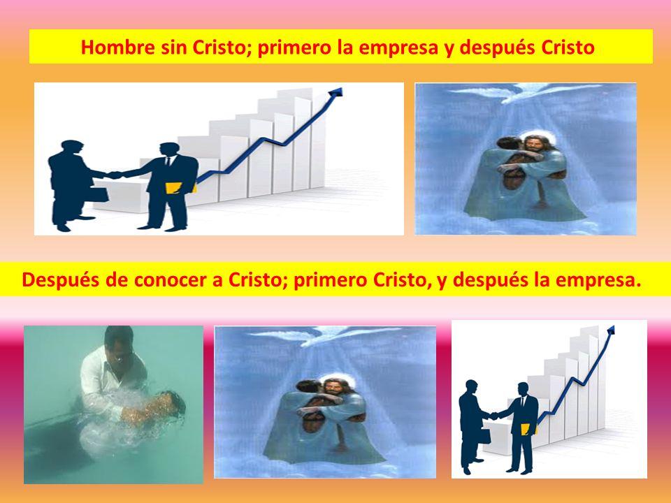 Hombre sin Cristo; primero la empresa y después Cristo