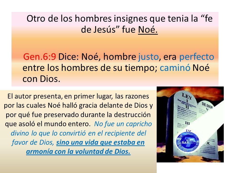 Otro de los hombres insignes que tenia la fe de Jesús fue Noé. Gen