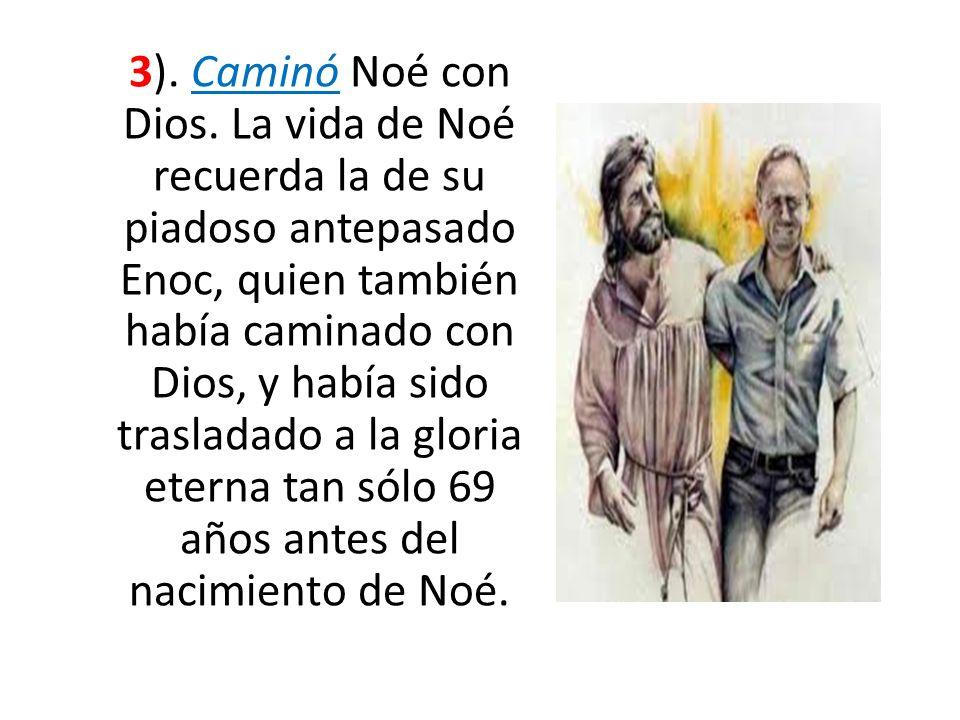 3).Caminó Noé con Dios.