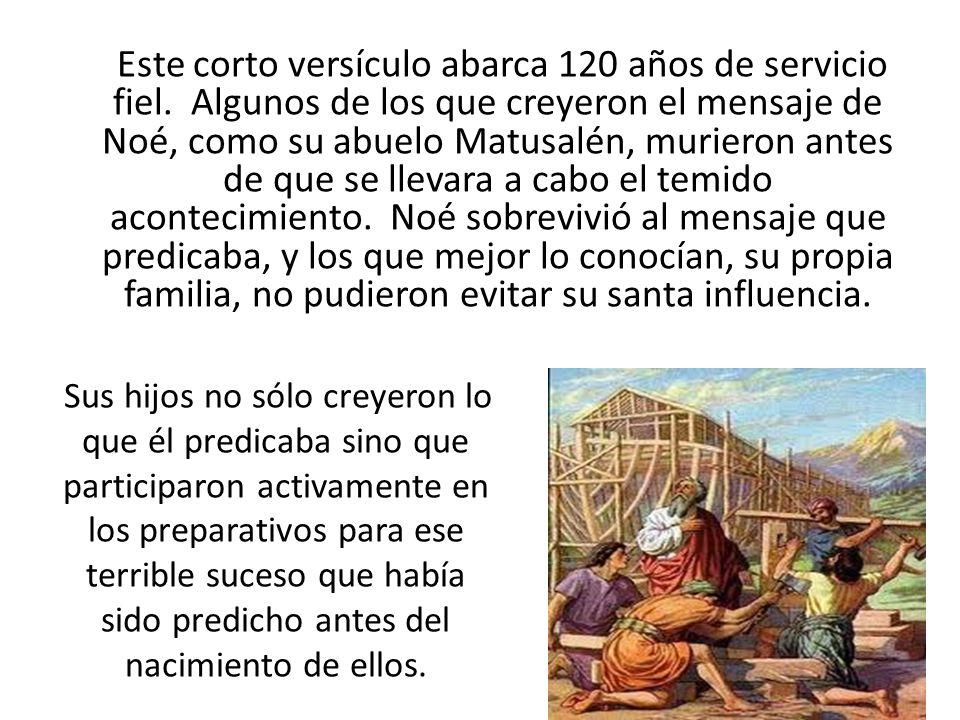 Este corto versículo abarca 120 años de servicio fiel
