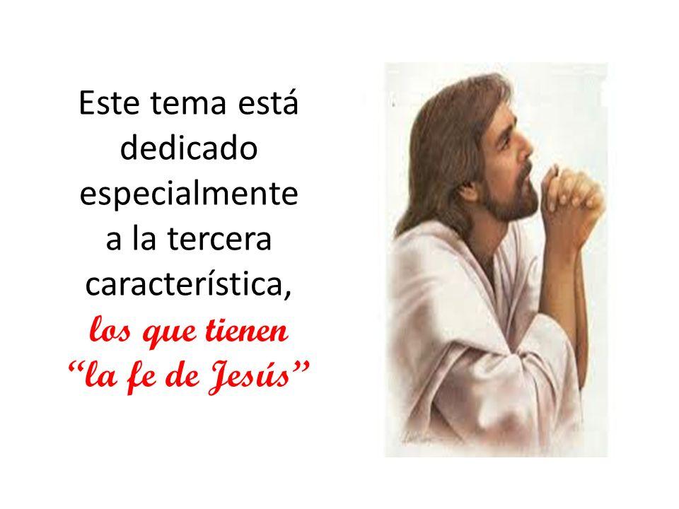 Este tema está dedicado especialmente a la tercera característica, los que tienen la fe de Jesús