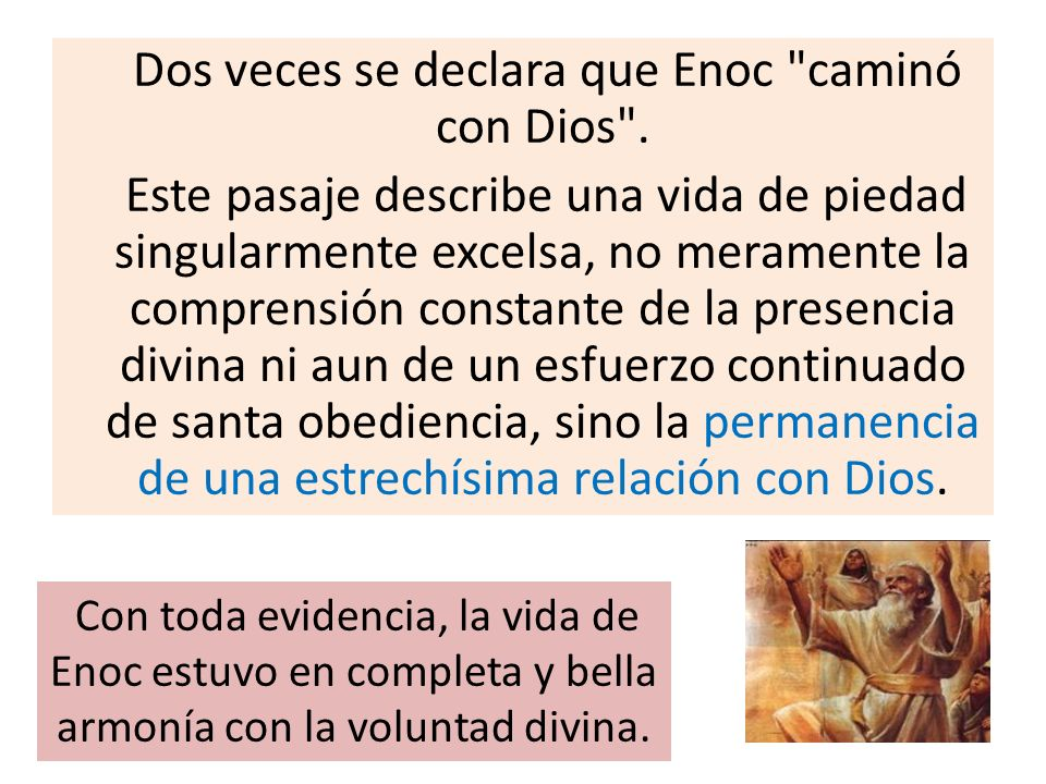 Dos veces se declara que Enoc caminó con Dios .