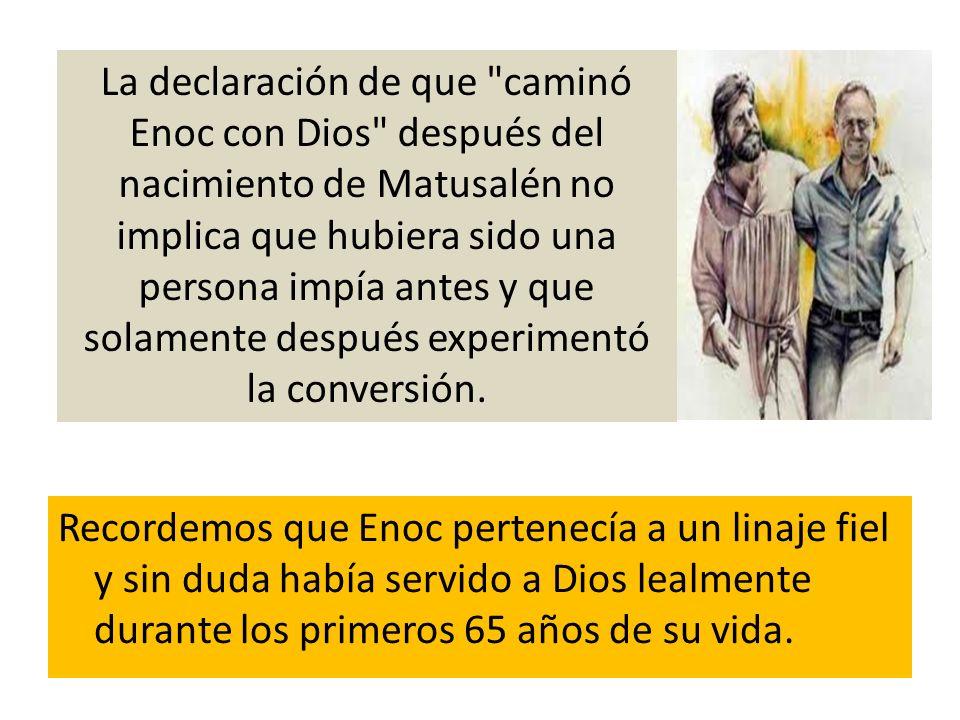 La declaración de que caminó Enoc con Dios después del nacimiento de Matusalén no implica que hubiera sido una persona impía antes y que solamente después experimentó la conversión.