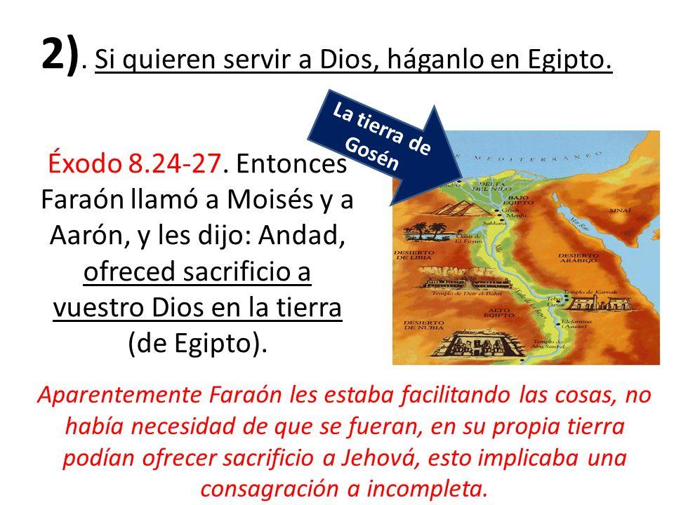 2). Si quieren servir a Dios, háganlo en Egipto.