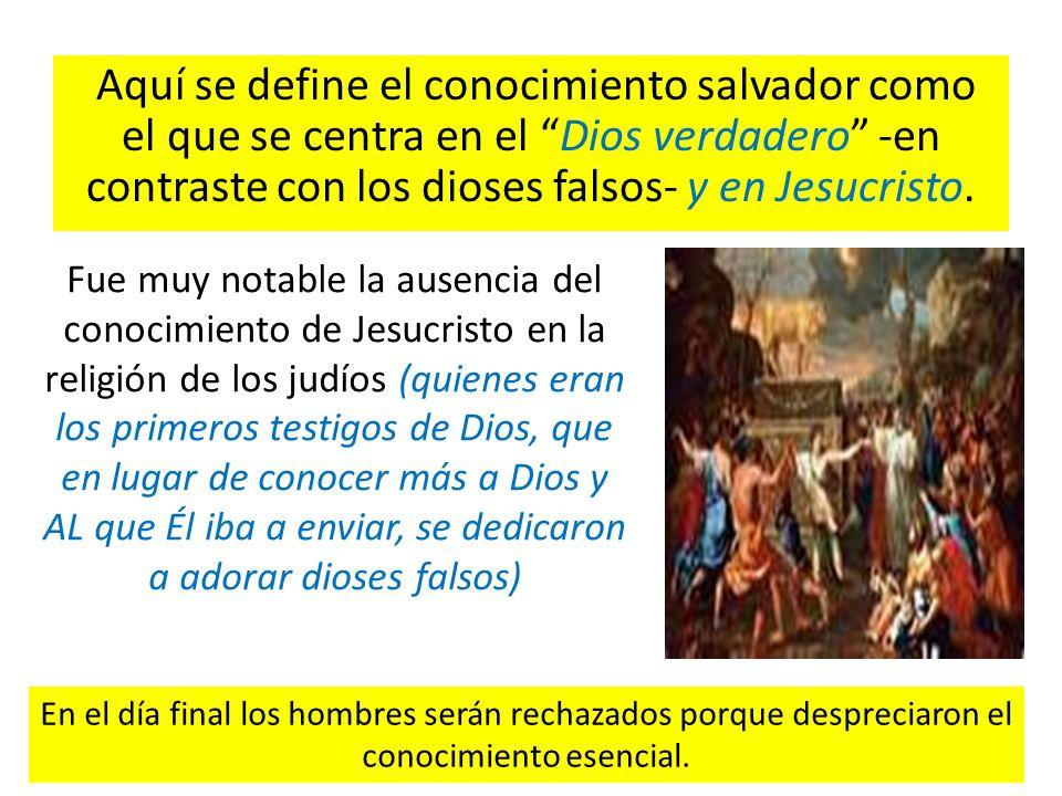 Aquí se define el conocimiento salvador como el que se centra en el Dios verdadero -en contraste con los dioses falsos- y en Jesucristo.