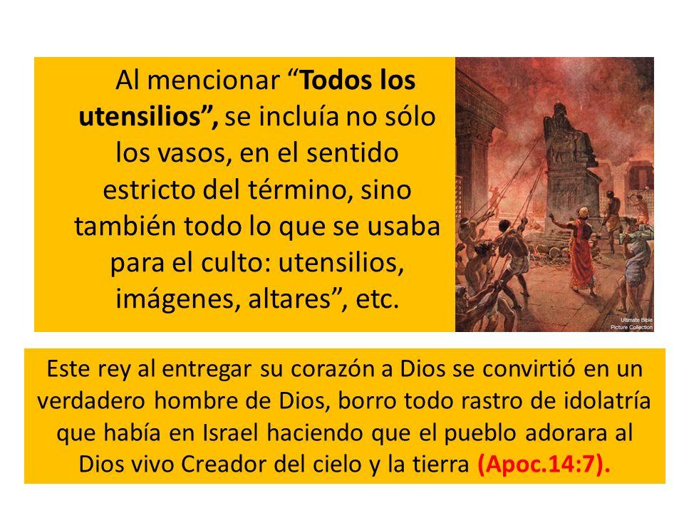 Al mencionar Todos los utensilios , se incluía no sólo los vasos, en el sentido estricto del término, sino también todo lo que se usaba para el culto: utensilios, imágenes, altares , etc.