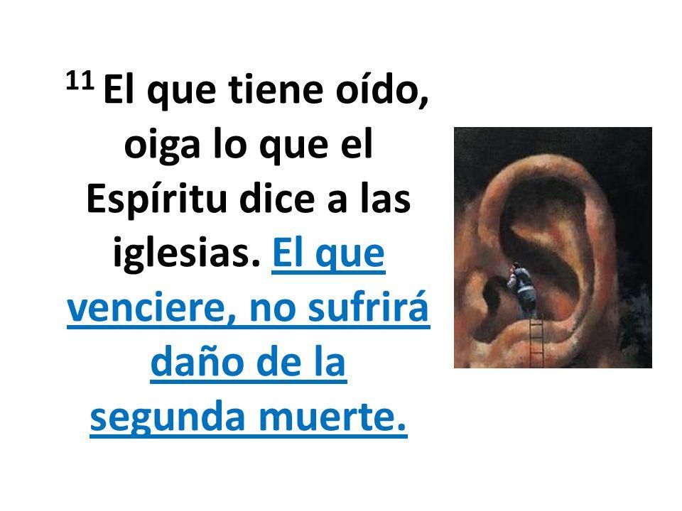 11 El que tiene oído, oiga lo que el Espíritu dice a las iglesias