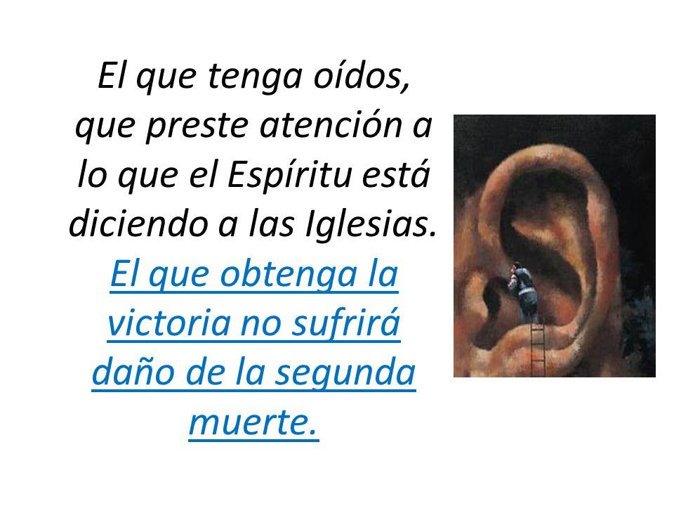 El que tenga oídos, que preste atención a lo que el Espíritu está diciendo a las Iglesias.