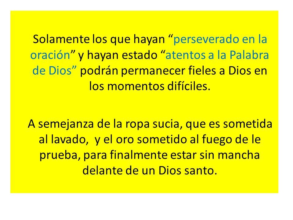 Solamente los que hayan perseverado en la oración y hayan estado atentos a la Palabra de Dios podrán permanecer fieles a Dios en los momentos difíciles.