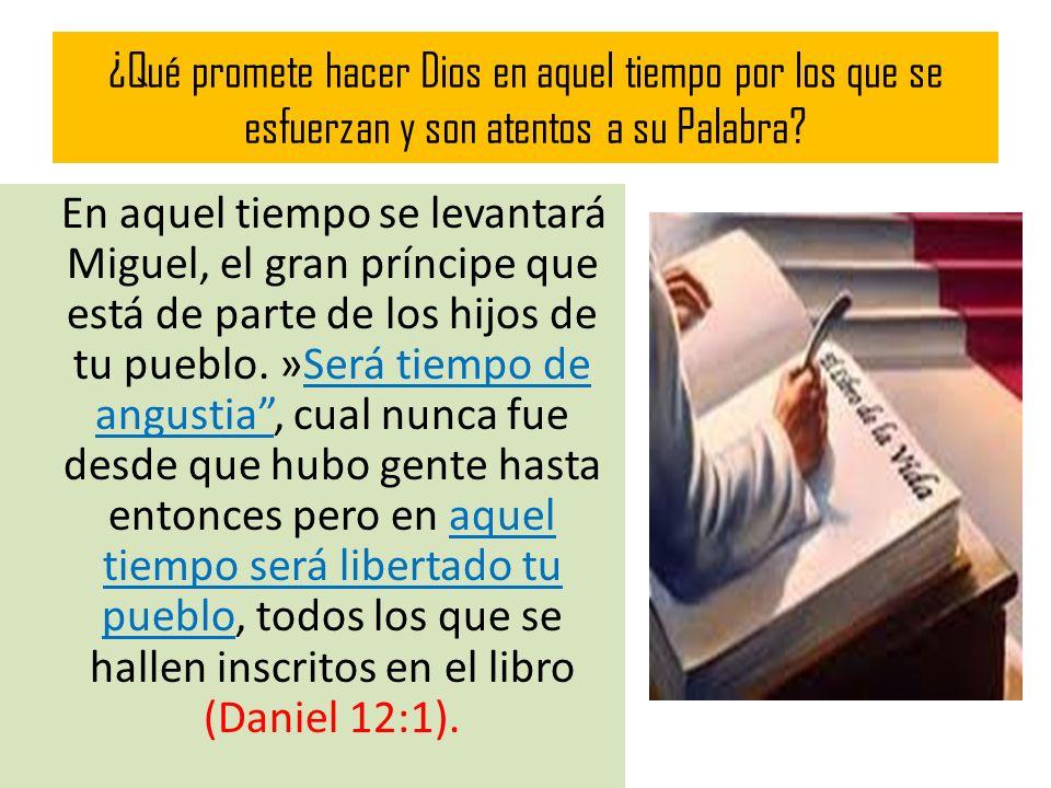 ¿Qué promete hacer Dios en aquel tiempo por los que se esfuerzan y son atentos a su Palabra