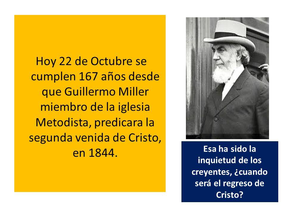 Hoy 22 de Octubre se cumplen 167 años desde que Guillermo Miller miembro de la iglesia Metodista, predicara la segunda venida de Cristo, en 1844.