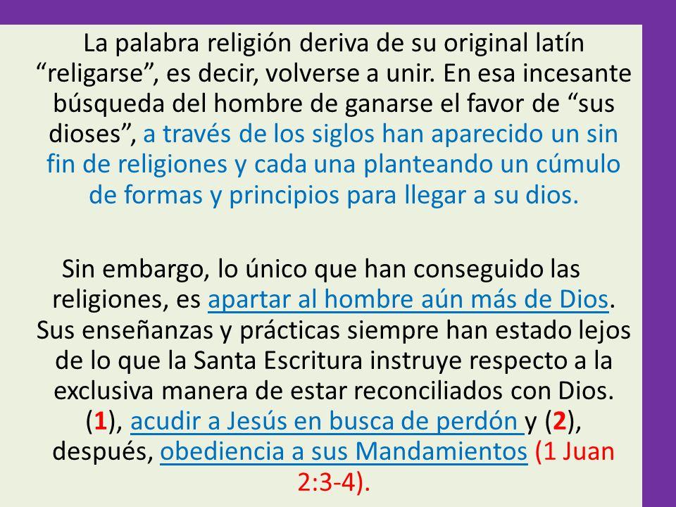 La palabra religión deriva de su original latín religarse , es decir, volverse a unir.