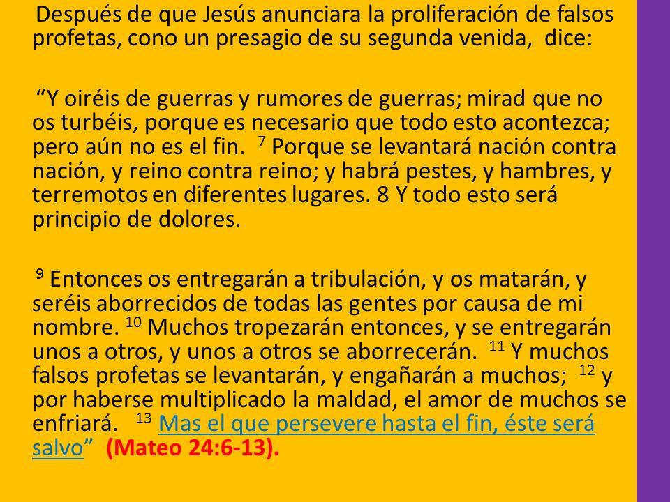 Después de que Jesús anunciara la proliferación de falsos profetas, cono un presagio de su segunda venida, dice: