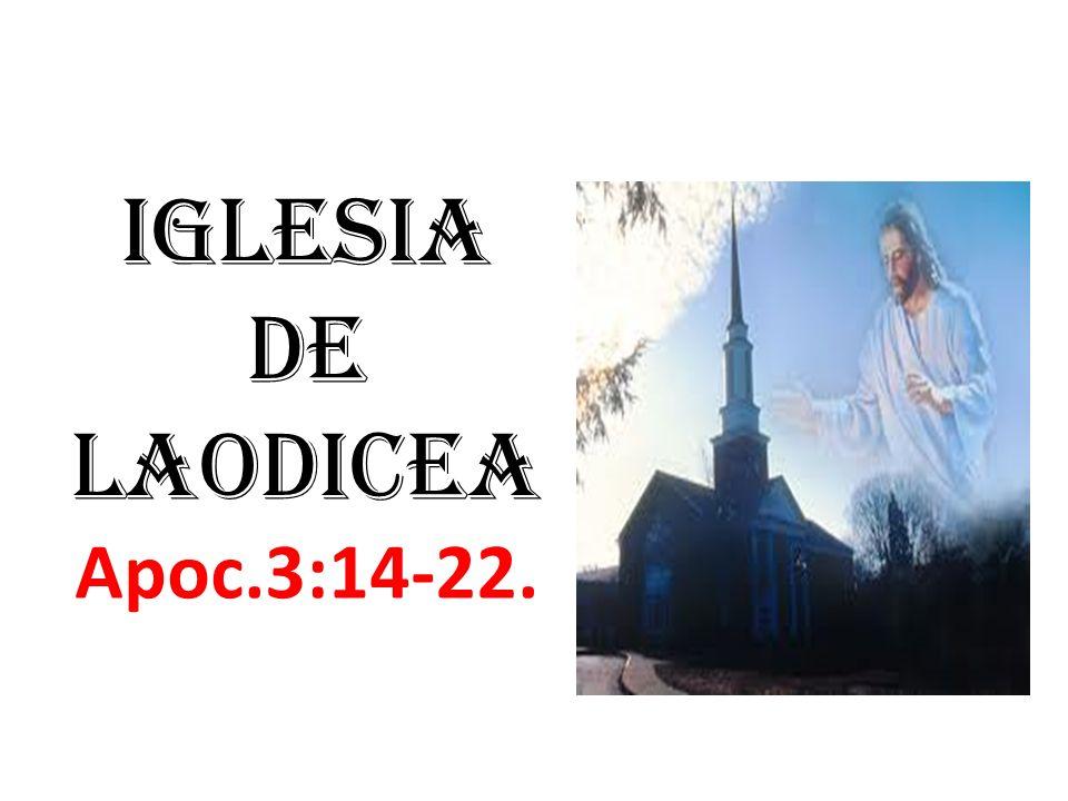 iglesia de Laodicea Apoc.3:14-22.