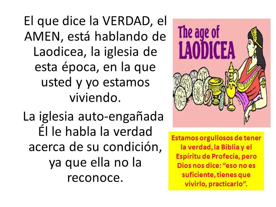El que dice la VERDAD, el AMEN, está hablando de Laodicea, la iglesia de esta época, en la que usted y yo estamos viviendo.