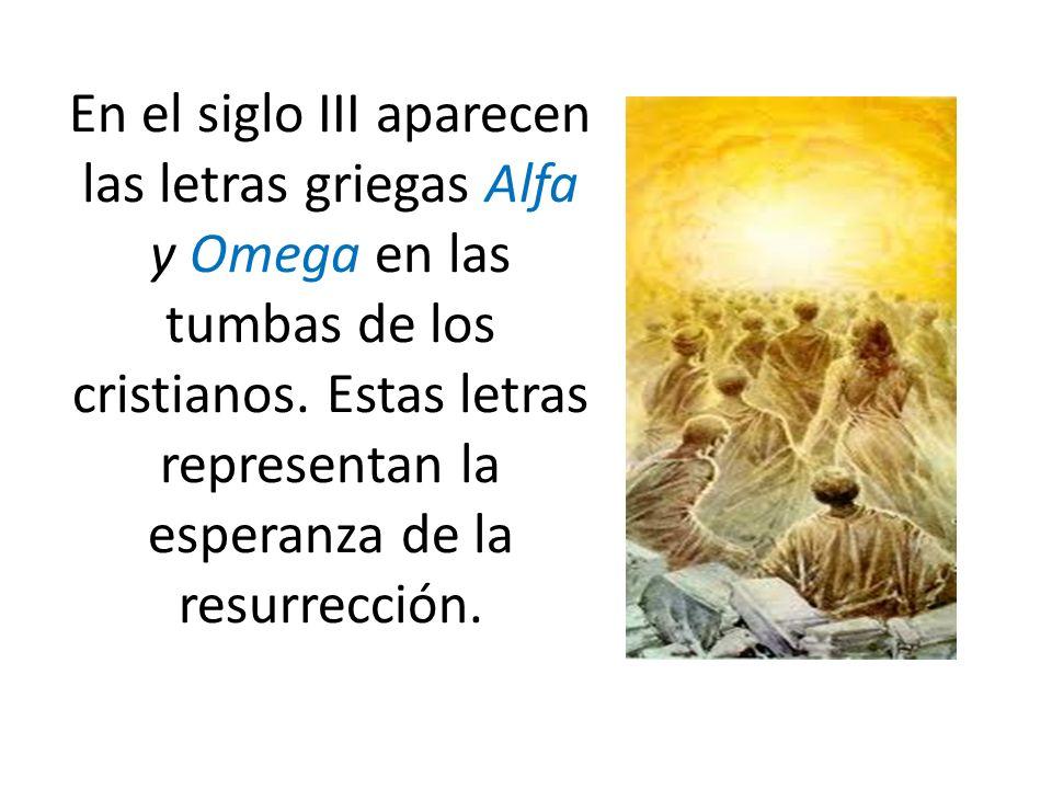 En el siglo III aparecen las letras griegas Alfa y Omega en las tumbas de los cristianos.