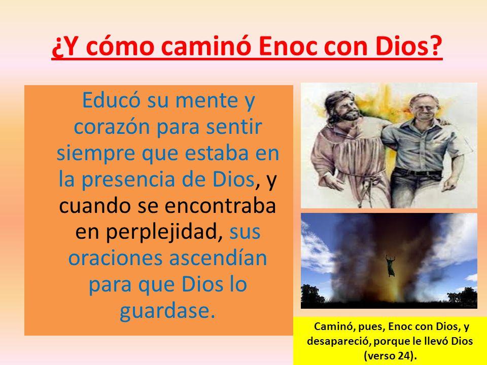 ¿Y cómo caminó Enoc con Dios