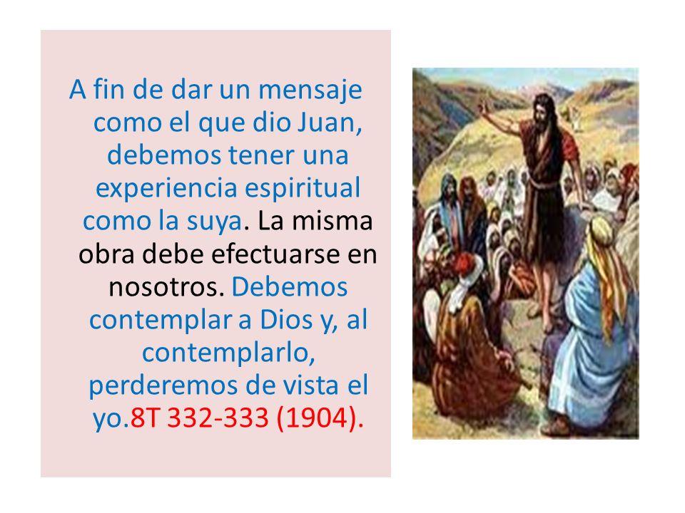 A fin de dar un mensaje como el que dio Juan, debemos tener una experiencia espiritual como la suya.