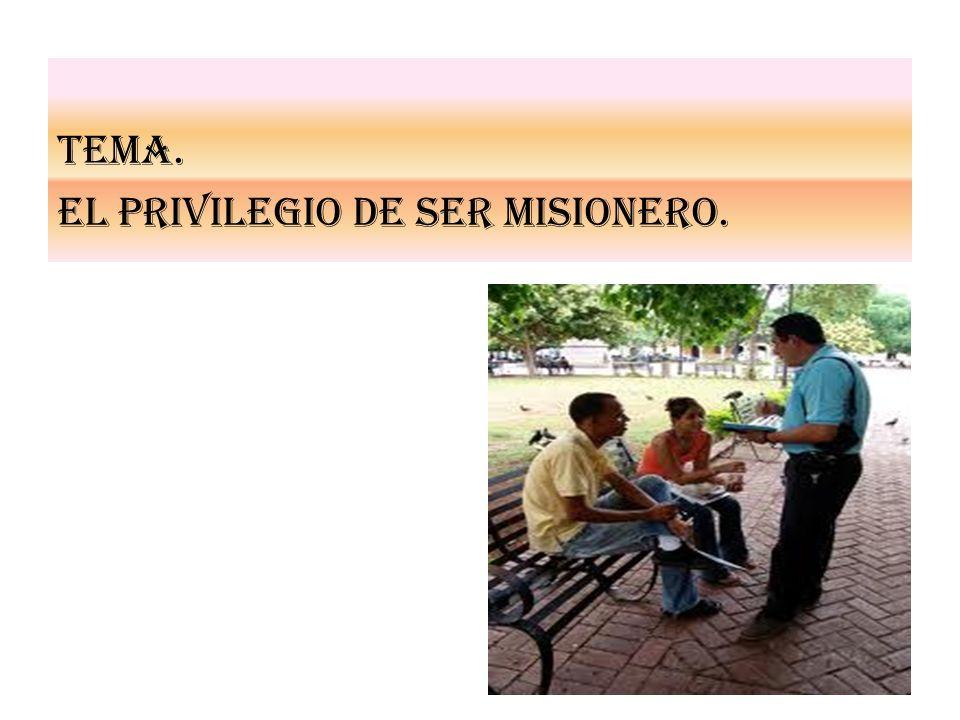 TEMA. El privilegio DE SER MISIONERO.