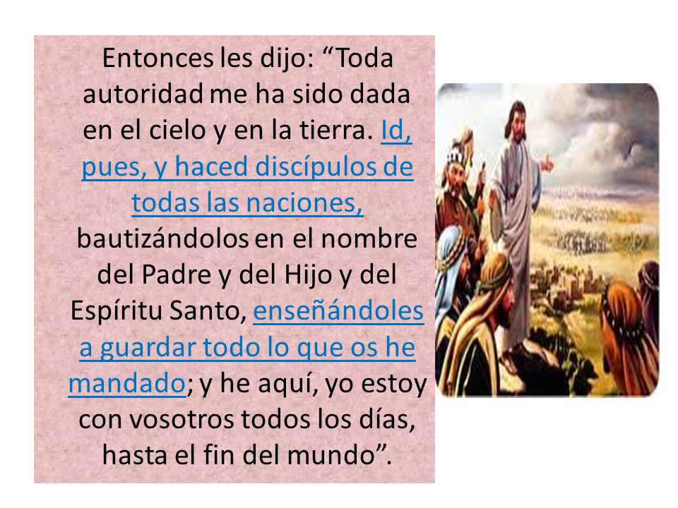 Entonces les dijo: Toda autoridad me ha sido dada en el cielo y en la tierra.