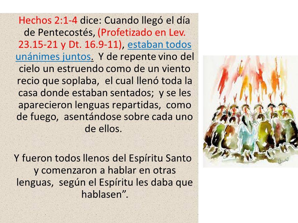 Hechos 2:1-4 dice: Cuando llegó el día de Pentecostés, (Profetizado en Lev.