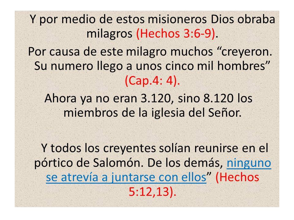 Y por medio de estos misioneros Dios obraba milagros (Hechos 3:6-9).