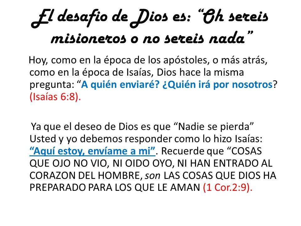 El desafio de Dios es: Oh sereis misioneros o no sereis nada
