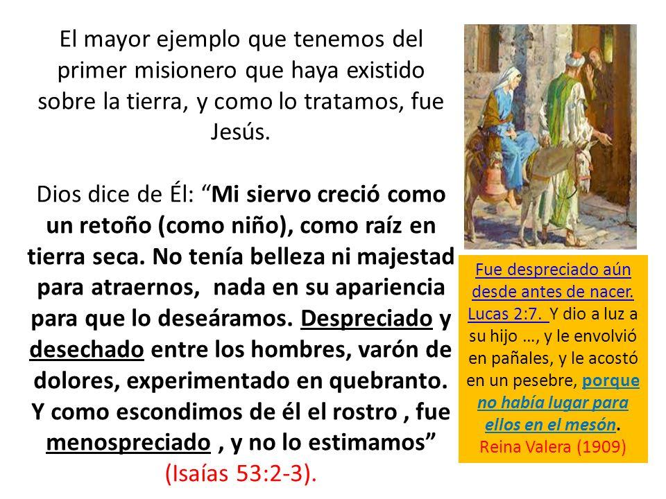 El mayor ejemplo que tenemos del primer misionero que haya existido sobre la tierra, y como lo tratamos, fue Jesús.