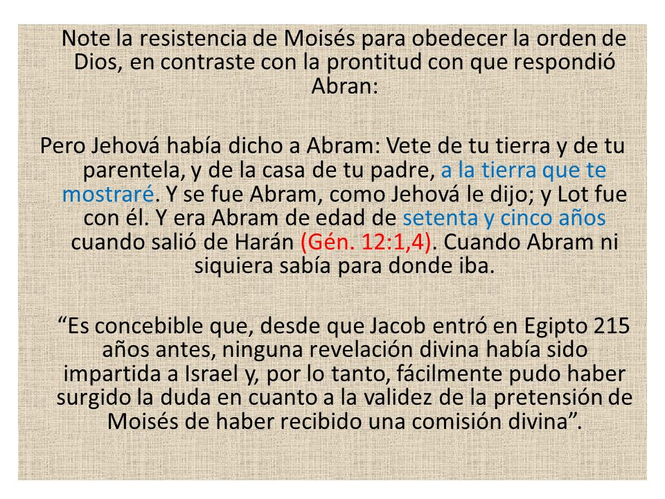 Note la resistencia de Moisés para obedecer la orden de Dios, en contraste con la prontitud con que respondió Abran: