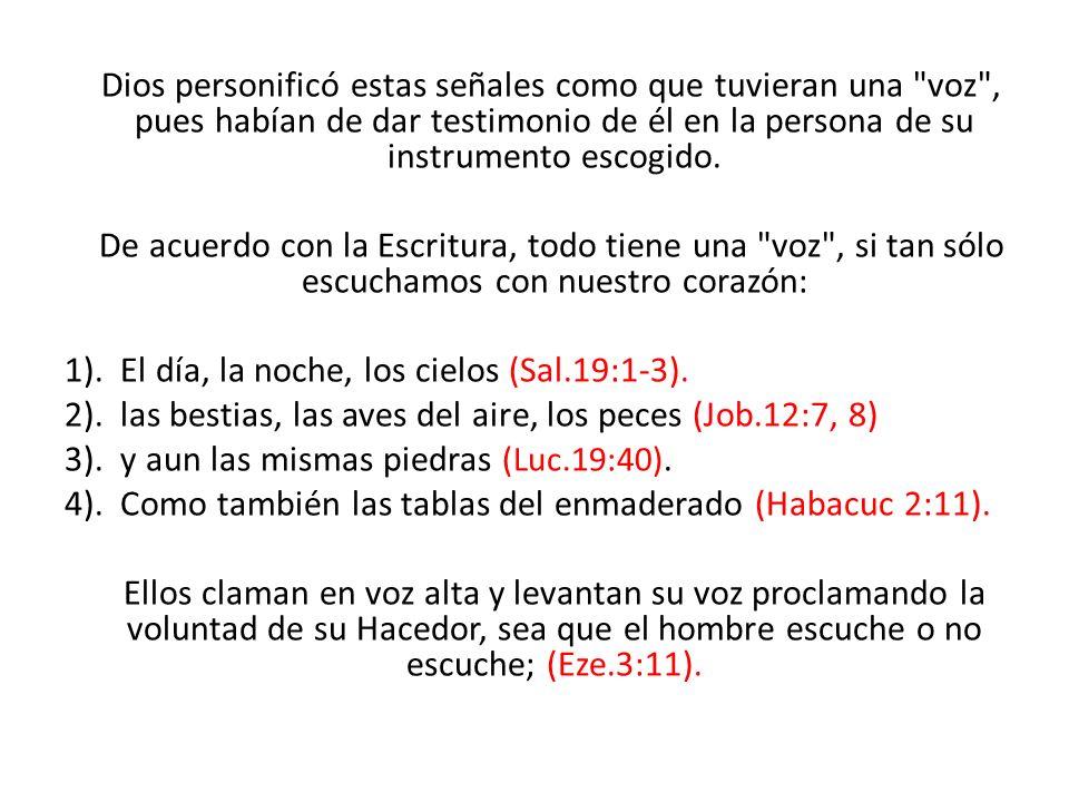 Dios personificó estas señales como que tuvieran una voz , pues habían de dar testimonio de él en la persona de su instrumento escogido.
