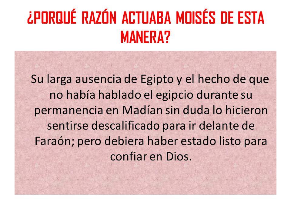 ¿PORQUÉ RAZÓN ACTUABA MOISÉS DE ESTA MANERA