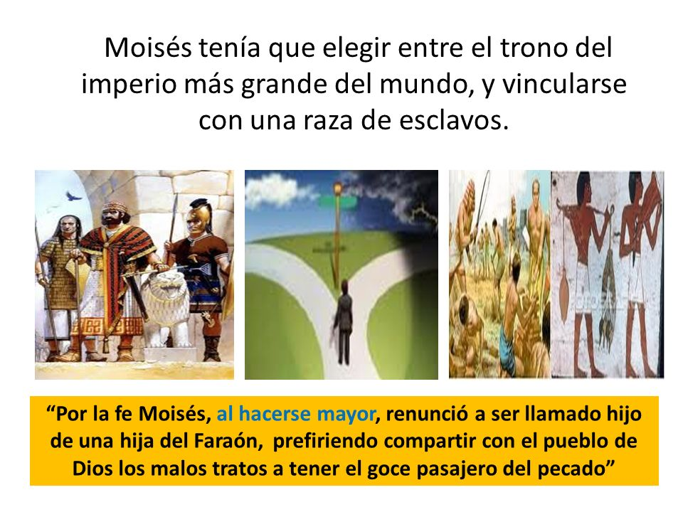 Moisés tenía que elegir entre el trono del imperio más grande del mundo, y vincularse con una raza de esclavos.