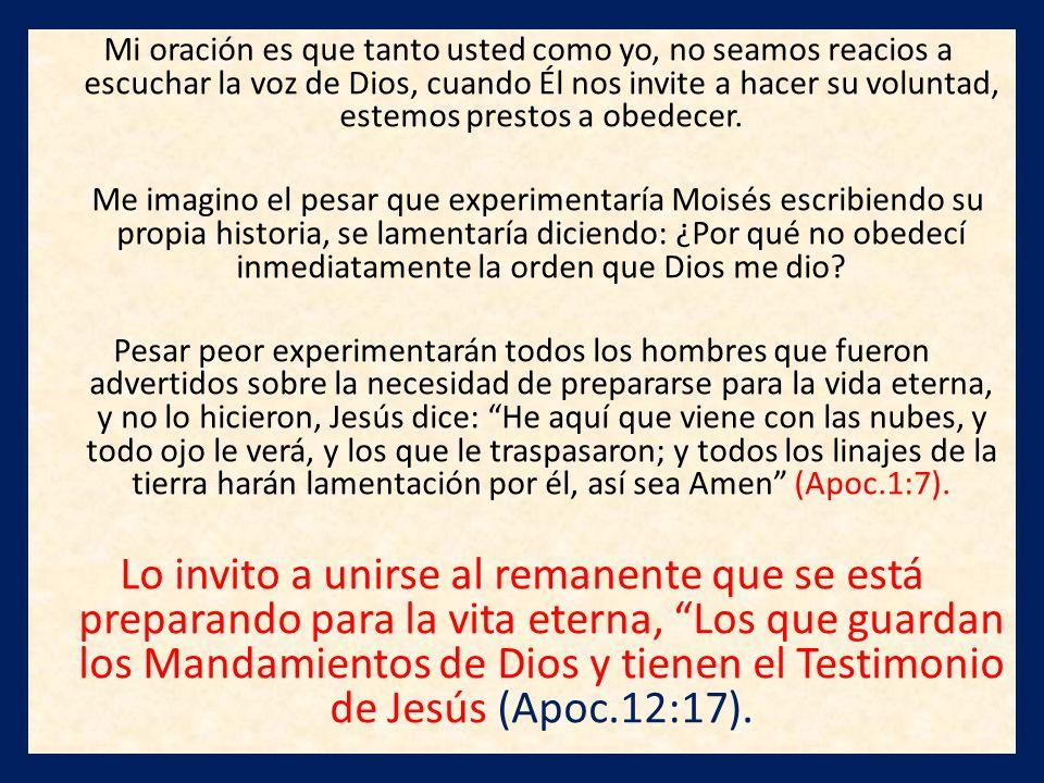Mi oración es que tanto usted como yo, no seamos reacios a escuchar la voz de Dios, cuando Él nos invite a hacer su voluntad, estemos prestos a obedecer.