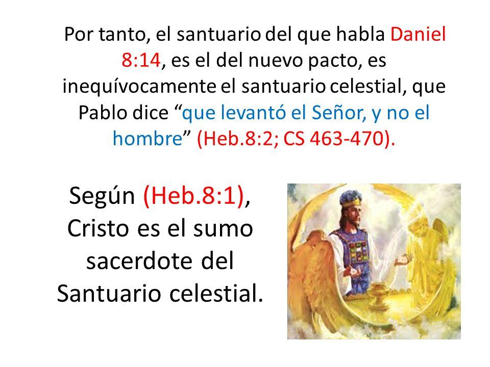 Según (Heb.8:1), Cristo es el sumo sacerdote del Santuario celestial.