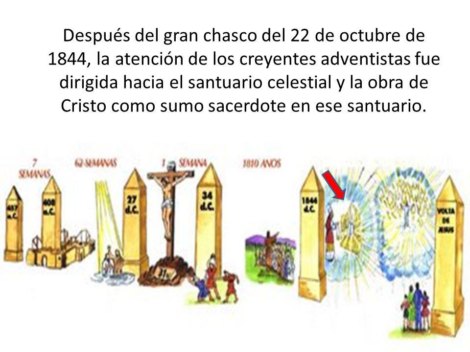 Después del gran chasco del 22 de octubre de 1844, la atención de los creyentes adventistas fue dirigida hacia el santuario celestial y la obra de Cristo como sumo sacerdote en ese santuario.