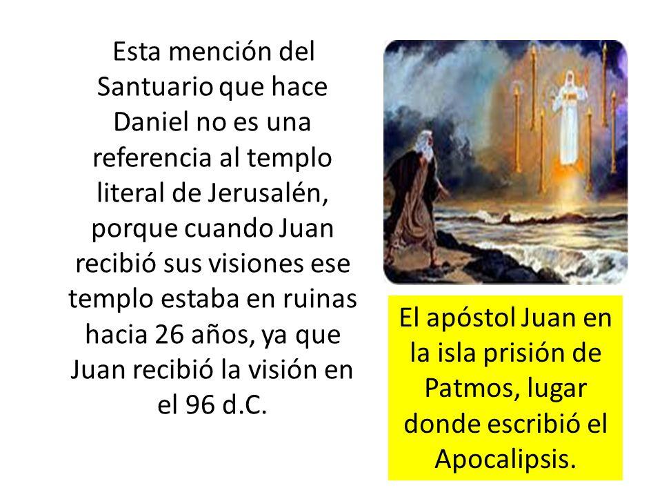 Esta mención del Santuario que hace Daniel no es una referencia al templo literal de Jerusalén, porque cuando Juan recibió sus visiones ese templo estaba en ruinas hacia 26 años, ya que Juan recibió la visión en el 96 d.C.