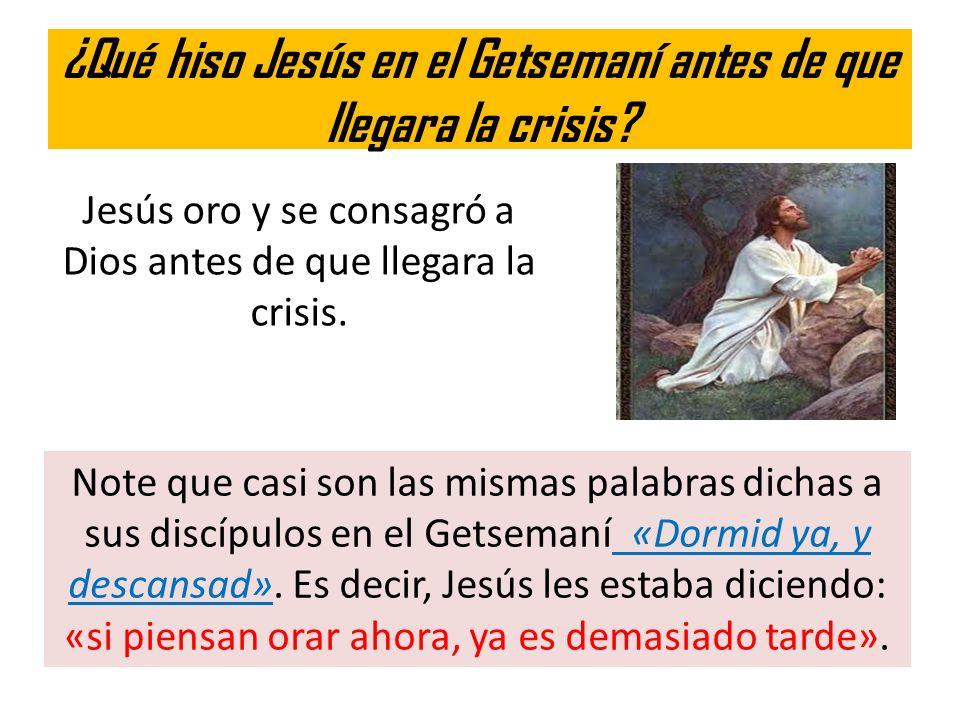 ¿Qué hiso Jesús en el Getsemaní antes de que llegara la crisis