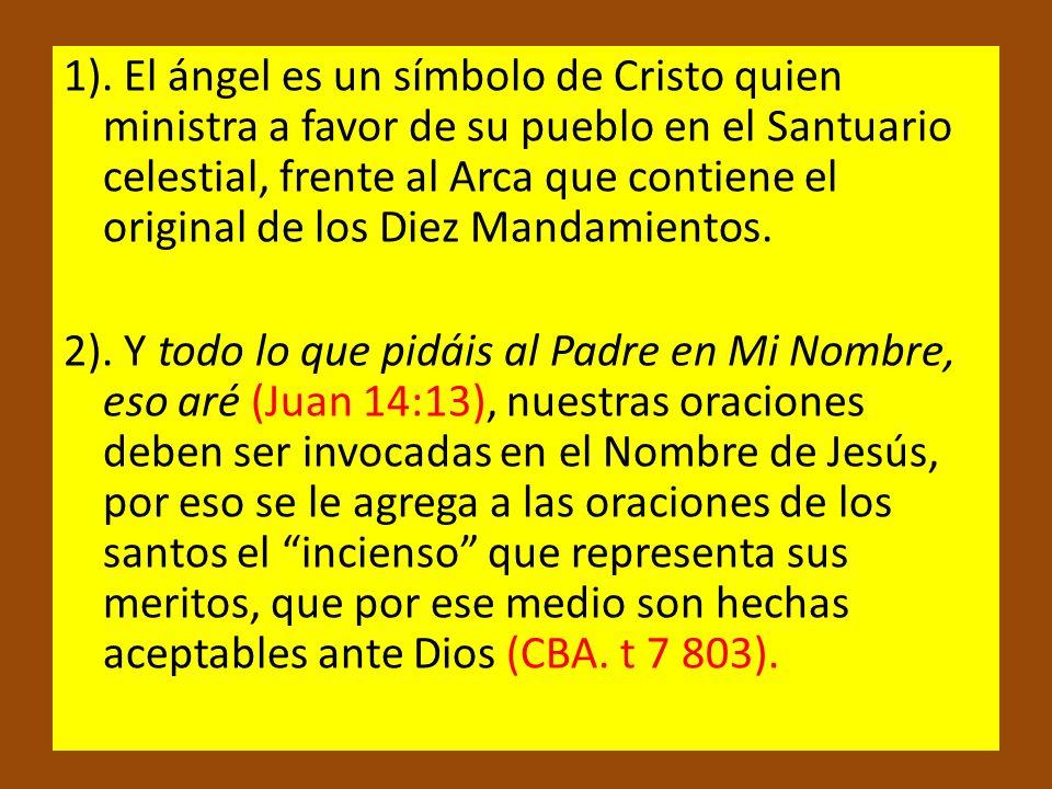 1). El ángel es un símbolo de Cristo quien ministra a favor de su pueblo en el Santuario celestial, frente al Arca que contiene el original de los Diez Mandamientos.