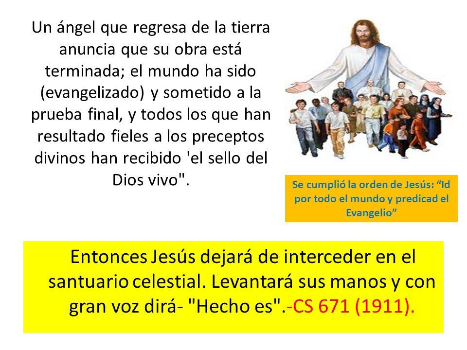 Un ángel que regresa de la tierra anuncia que su obra está terminada; el mundo ha sido (evangelizado) y sometido a la prueba final, y todos los que han resultado fieles a los preceptos divinos han recibido el sello del Dios vivo .