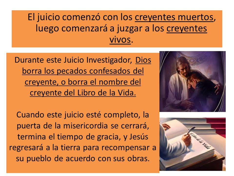 El juicio comenzó con los creyentes muertos, luego comenzará a juzgar a los creyentes vivos.