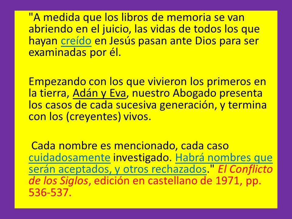 A medida que los libros de memoria se van abriendo en el juicio, las vidas de todos los que hayan creído en Jesús pasan ante Dios para ser examinadas por él.