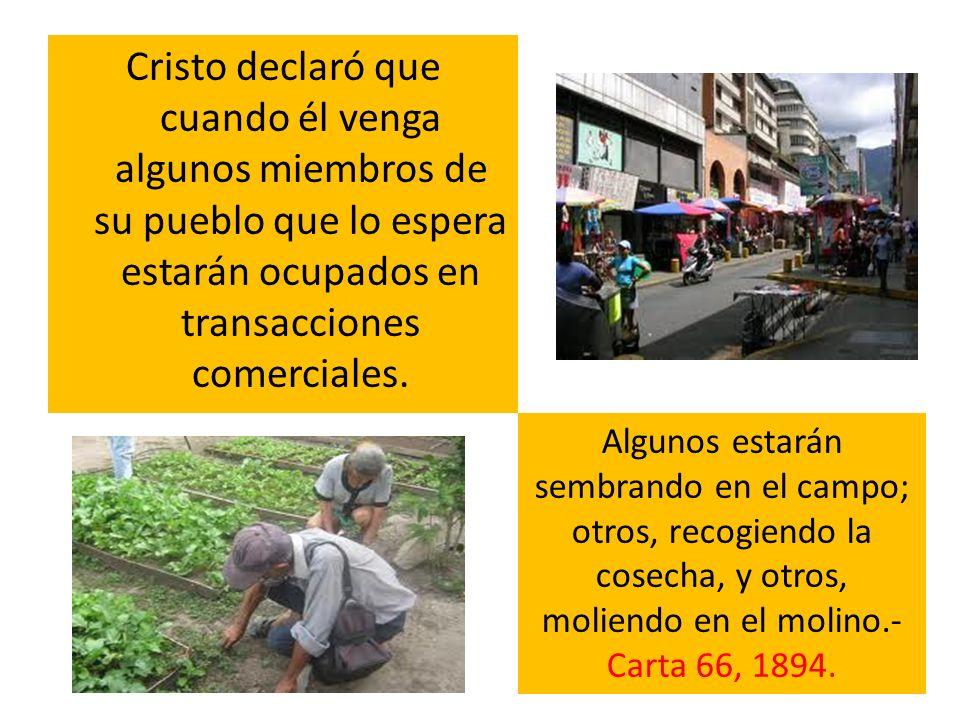 Cristo declaró que cuando él venga algunos miembros de su pueblo que lo espera estarán ocupados en transacciones comerciales.