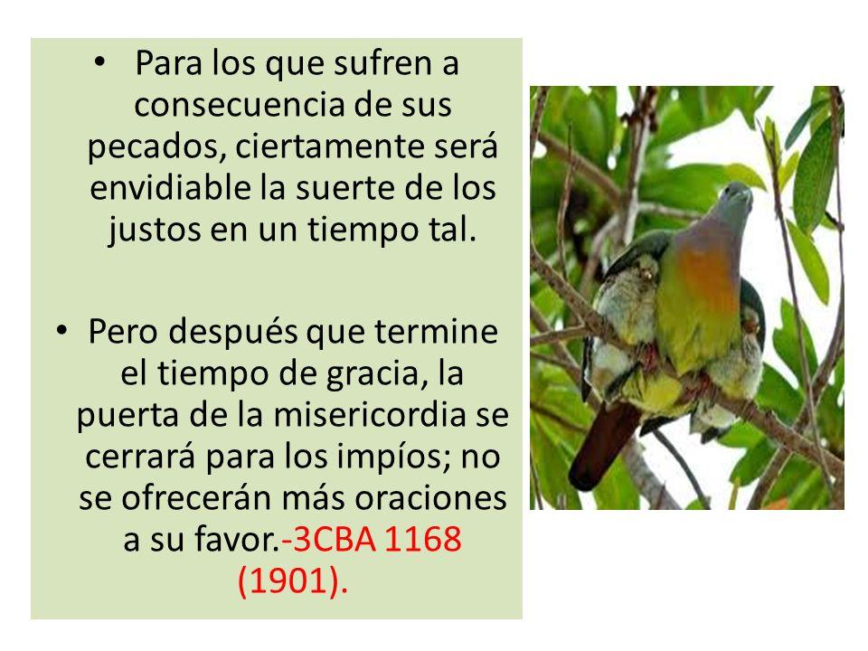 Para los que sufren a consecuencia de sus pecados, ciertamente será envidiable la suerte de los justos en un tiempo tal.