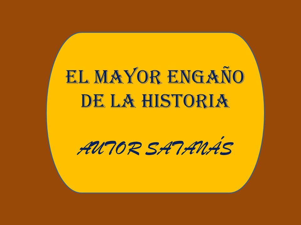EL MAYOR ENGAÑO DE LA HISTORIA