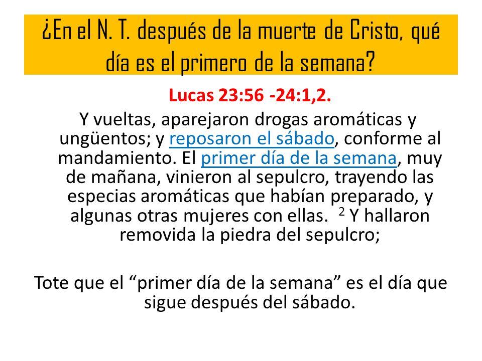 ¿En el N. T. después de la muerte de Cristo, qué día es el primero de la semana