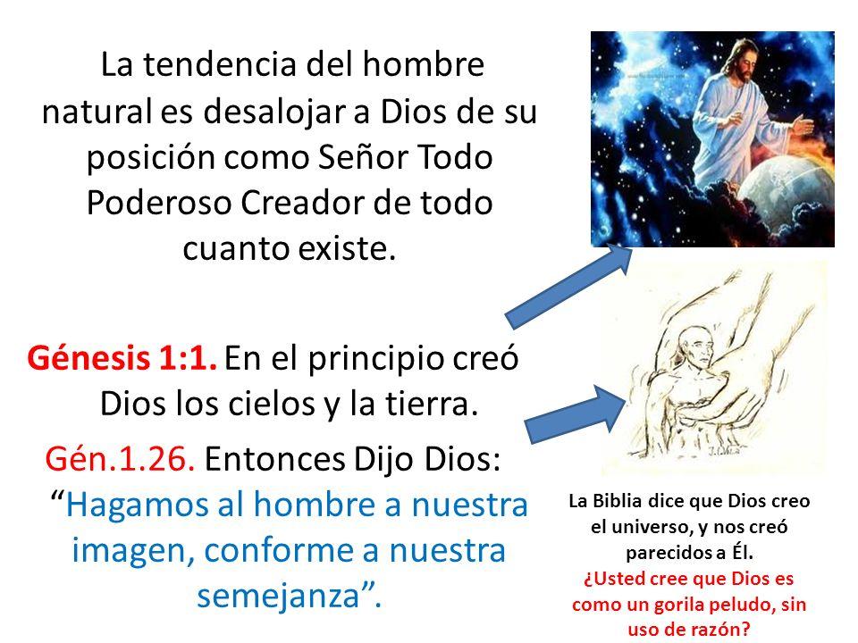 La tendencia del hombre natural es desalojar a Dios de su posición como Señor Todo Poderoso Creador de todo cuanto existe.