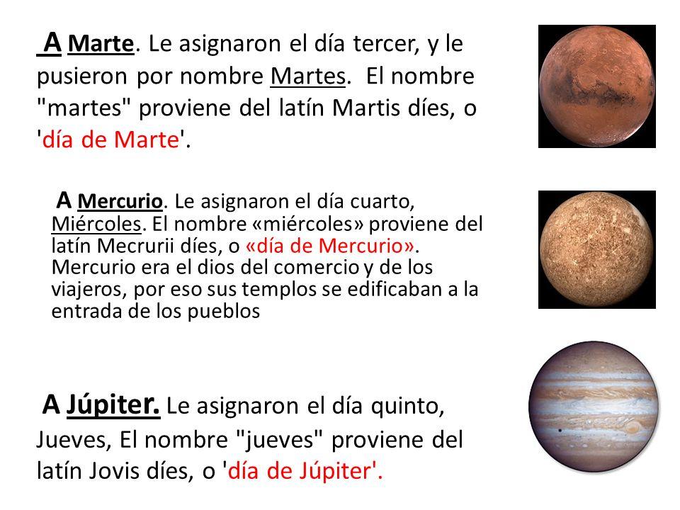 A Marte. Le asignaron el día tercer, y le pusieron por nombre Martes