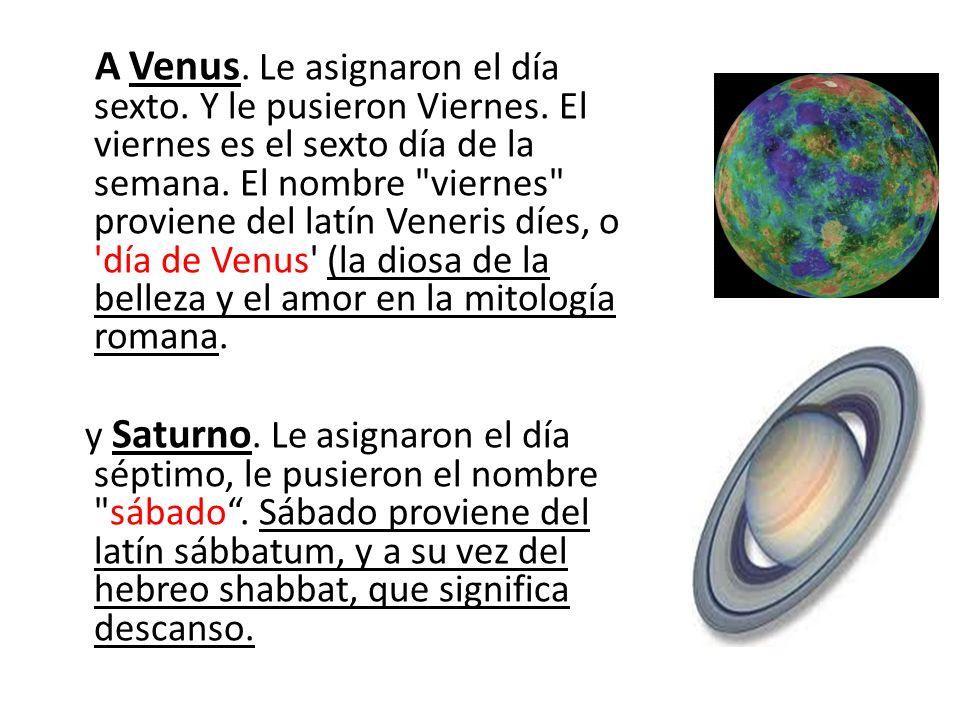 A Venus. Le asignaron el día sexto. Y le pusieron Viernes