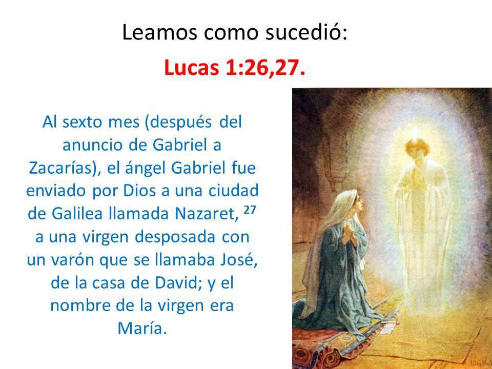 Leamos como sucedió: Lucas 1:26,27.