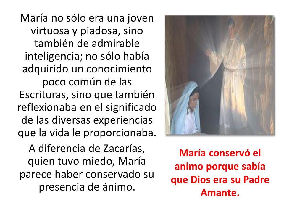 María conservó el animo porque sabía que Dios era su Padre Amante.